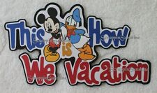 DISNEY HOW WE VACATION Die Cut Title Scrapbook Page Paper Piece Piecing - SFFDeb