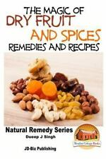The Magic of Dry Fruit and Spices with Healthy Remedies and Tasty Recipes by...