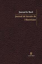 Journal/Carnet de Bord: Journal de Terrain de l'électricien Journal de Bord :...