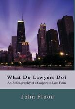 What Do Lawyers Do? : An Ethnography of a Corporate Law Firm by John Flood...