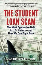 The Student Loan Scam: The Most Oppressive Debt in U.S. History-And How We Can F