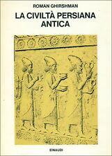 GHIRSHMAN Roman, La civiltà persiana antica. Einaudi, Saggi, 1972
