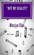 Not My Reality by Marrian Efua (2012, Paperback)