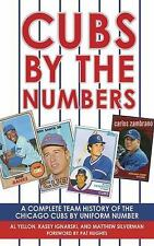 Cubs by the Numbers : A Complete Team History of the Cubbies by Uniform...