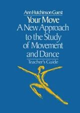 Your Move : A New Approach to the Study of Movement and Dance by Ann...