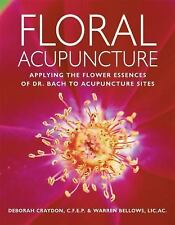 Floral Acupuncture : Applying the Flower Essences of Dr. Bach to Acupuncture...