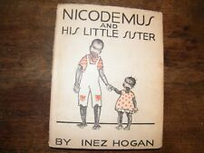 """!st. Edition 1932 """"Nicodemus and His Little Sister"""" by Inez Hogan Very Good Cond"""