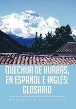 Quechua de Huar�s, en Espa�ol e Ingl�s : Glosario by Menandra Mosquera (2012,...