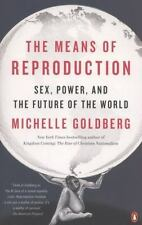 The Means of Reproduction: Sex, Power, and the Future of the World, Goldberg, Mi