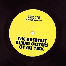 The Greatest Album Covers of All Time by Barry Miles, Johnny Morgan, Grant Scott