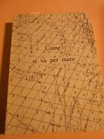 LIBRO: COME SI VA PER MARE - MARIO CARDEA - LITOGRAFIA BRUNI