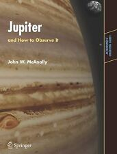 Jupiter and How to Observe It: By John W McAnally