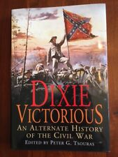 Dixie Victorious. an Alternate History of the Civil War, Confederate Victory CSA