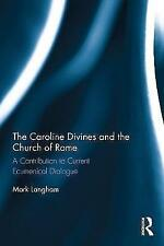 The Caroline Divines and the Church of Rome: A Contribution to Current Ecumenica