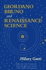 Giordano Bruno and Renaissance Science: By Hilary Gatti