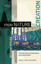 From Nature to Creation: A Christian Vision for Understanding and Loving Our...