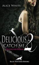 Delicious 2 - Catch me   Erotischer Roman von Alice White blue panther books