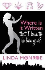 Where Is It Written That I Have to Be Like You? by Linda Monroe (2013,...