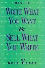How to Write What You Want and Sell What You Write: A Complete Guide t-ExLibrary