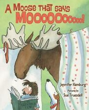A Moose That Says Moo by Jennifer Hamburg (2013, Picture Book)
