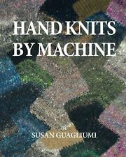 Hand Knits by Machine: The Ultimate Guide for Hand and Machine Knitt... NEW BOOK