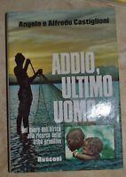 CASTIGLIONI ANGELO e ALFREDO - ADDIO ULTIMO UOMO - ED: RUSCONI - PRIMA 1977 (TT)