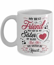My Best Friend May Not Be My Sister By Blood Mug - Sister Mug - Friend Day Gift