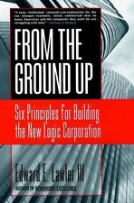 From The Ground Up: Six Principles for .. 9780787951979 by Lawler III, Edward E.