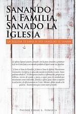 Sanando la Familia, Sanado la Iglesia : La Iglesia Se Sana Si Sus Familias Se...