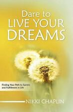 Dare to Live Your Dreams : Finding Your Path to Success and Fulfillment in...