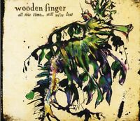 Wooden Finger - All This Time Still Were Lost (2005 CD) Digipak (New & Sealed)