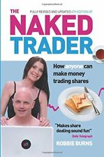 The Naked Trader: How Anyone Can Make Money Trading Shares b... by Burns, Robbie