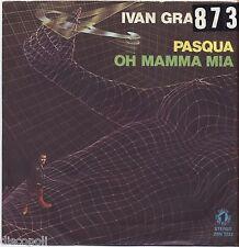 """IVAN GRAZIANI - Pasqua / Oh mamma mia - VINYL 7"""" 45 LP 1981 VG+/VG- CONDITION"""