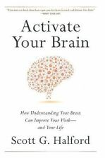 Activate Your Brain : How Understanding Your Brain Can Improve Your Work - and …