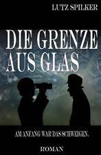 Die Grenze Aus Glas: Die Grenze Aus Glas : Am Anfang War das Schweigen by...