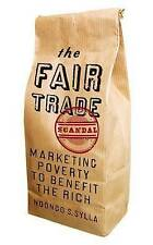The Fair Trade Scandal: Marketing Poverty to Benefit the Rich, Sylla, Ndongo Sam