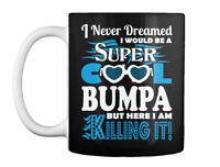 Never Dreamed Would Be Bumpa Killing It - I A Super Cool But Gift Coffee Mug