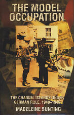 The Model Occupation: The Channel Islands Under German Rule, 1940-45 by Madeleine Bunting (Hardback, 1995)