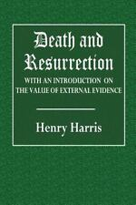 Death and Resurrection : With an Introduction on the Value of External...