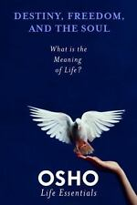 Destiny, Freedom, and the Soul: What Is the Meaning of Life? (Osho Life Essentia