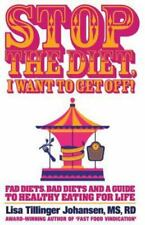 Stop the Diet, I Want to Get Off! by Lisa Tillinger Johansen (2015, Paperback)