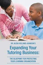 Expanding Your Tutoring Business : The Blueprint for Protecting Your Learning...