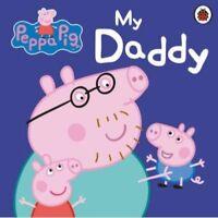 Peppa Pig: My Daddy by Peppa Pig 9781409309062 (Board book, 2011)