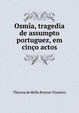 Osmia, Tragedia de Assumpto Portuguez, Em Cinco Actos: By Vimieiro, Theresa D...