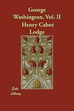 George Washington Vol. 2 by Henry Cabot Lodge (2007, Paperback)