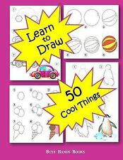 How to Draw 50 Cool Things: How to Draw for Kids : How to Draw Cool Stuff by...