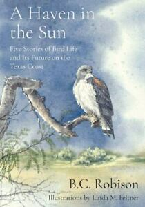 A Haven in the Sun : Five Stories of Bird Life and Its Future on the Texas Coast