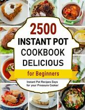 Delicious Instant Pot Cookbook 2500 Instant Pot Recipes Days for Pressure Cooker