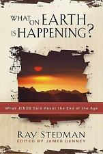 What on Earth Is Happening? : What Jesus Said about the End of the Age by Ray C.