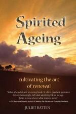 Spirited Ageing : Cultivating the Art of Renewal: By Batten, Juliet
